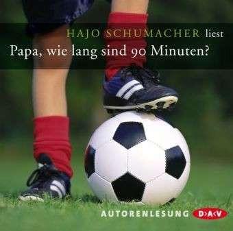 Papa, wie lang sind 90 Minuten? - Überlebenshilfe für die Fußbal