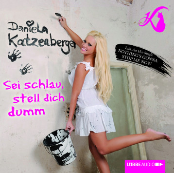Daniela Katzenberger - Sei schlau, stell dich dumm