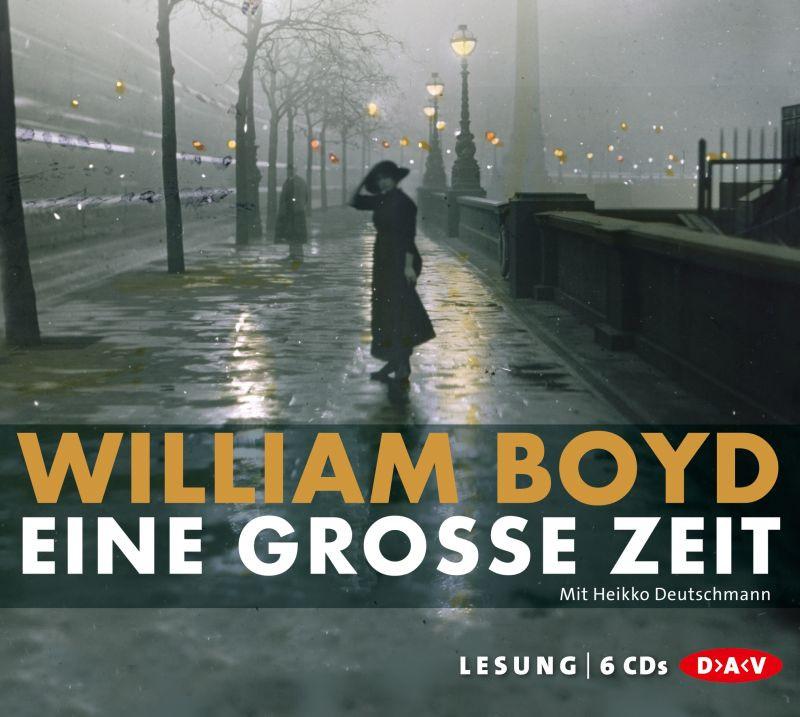 William Boyd - Eine große Zeit