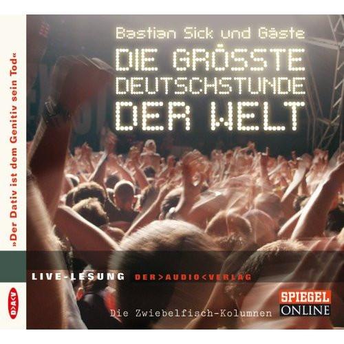 Bastian Sick - Die größte Deutschstunde der Welt