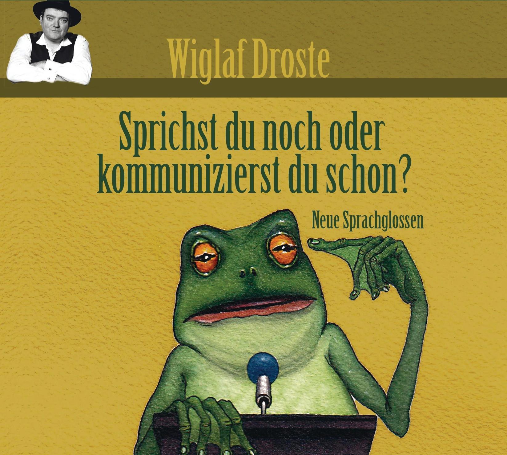 Wiglaf Droste - Sprichst du noch, oder kommunizierst du schon?