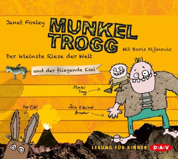 Munkel Trogg: Der kleinste Riese der Welt und der fliegende Esel