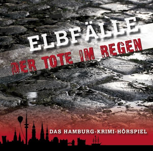 Elbfälle - Folge 1: Der Tote im Regen - Das Hamburg-Krimi-Hörspiel