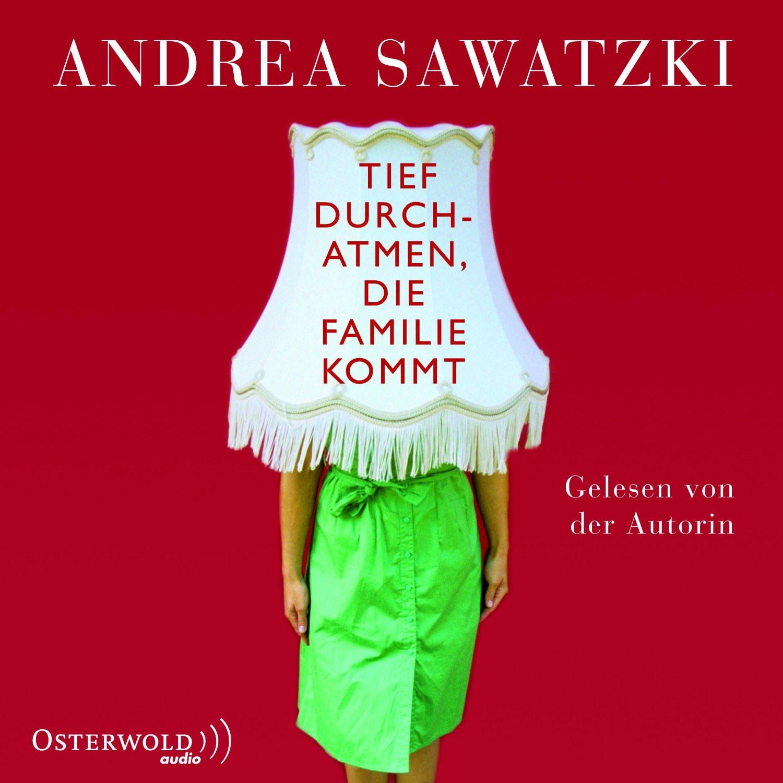 Andrea Sawatziki - Tief durchatmen, die Familie kommt