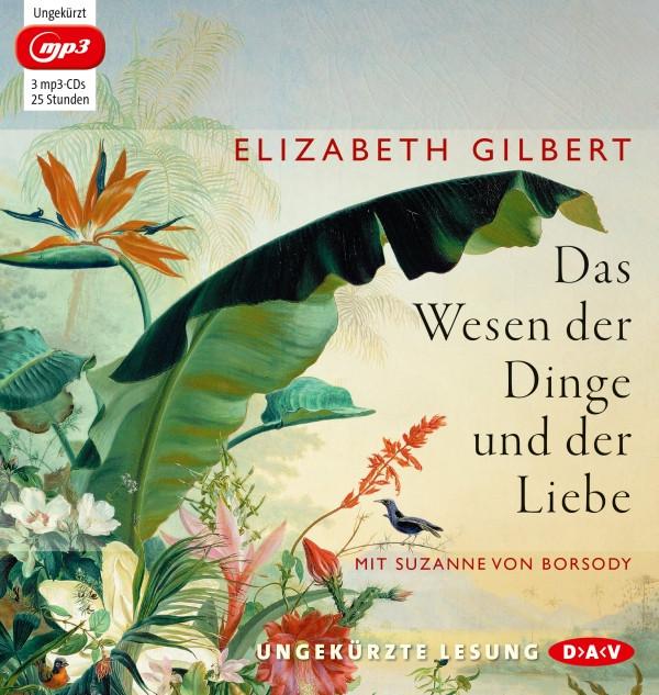 Elizabeth Gilbert - Das Wesen der Dinge und der Liebe (mp3-CD)
