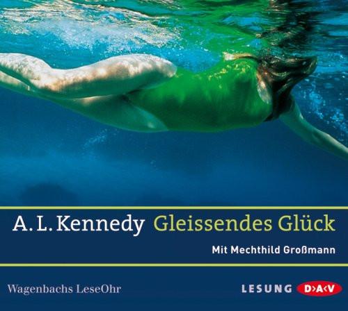 A. L. Kennedy - Gleissendes Glück