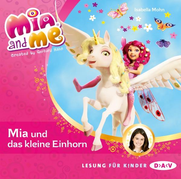 Isabella Mohn - Mia and me - Band 4: Mia und das kleine Einhorn