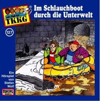 TKKG Folge 127 Im Schlauchboot durch die Unterwelt