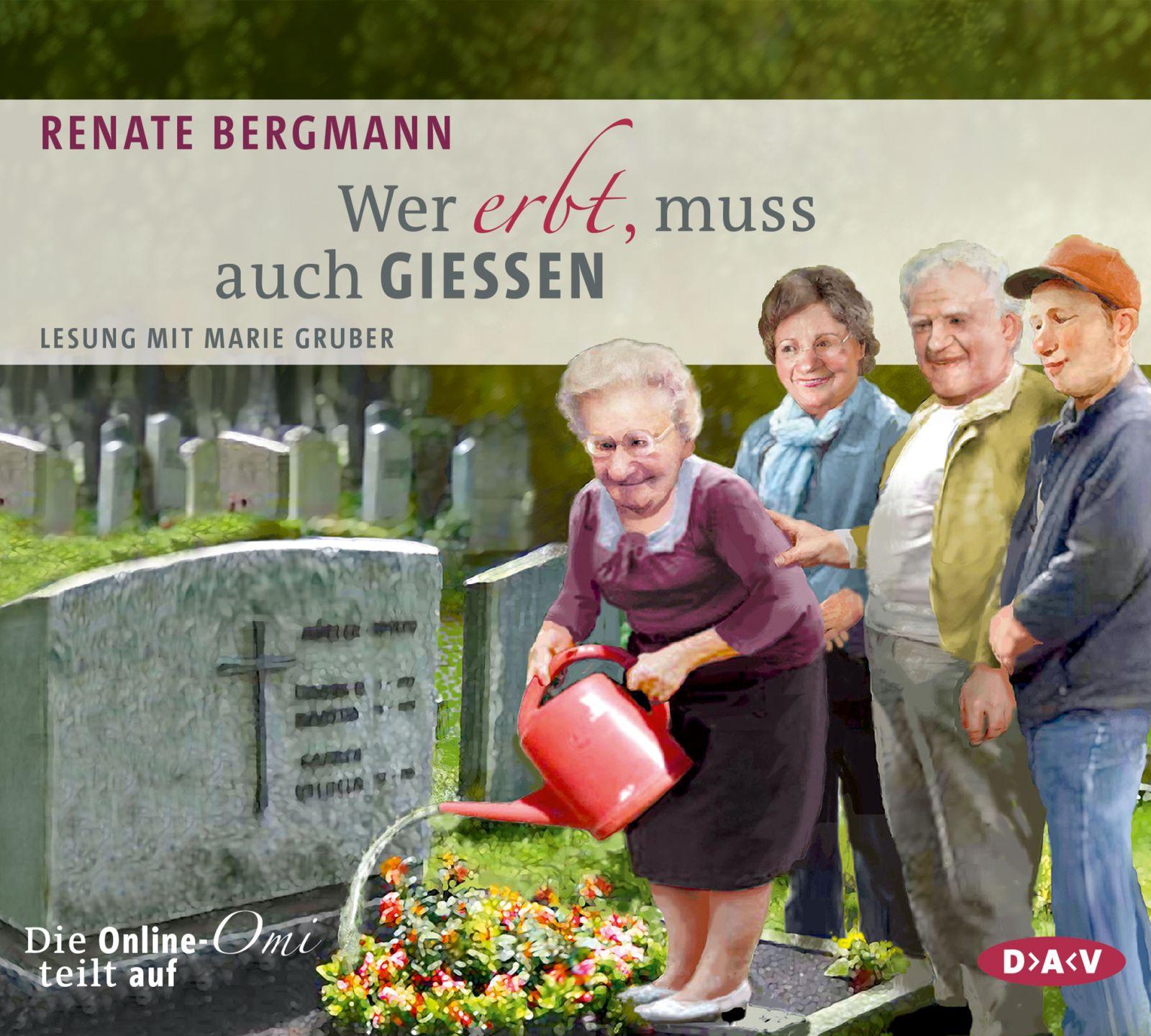 Renate Bergmann - Wer erbt, muss auch gießen. Die Online-Omi teilt auf