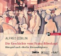 Die Geschichte vom Franz Biberkopf nach Berlin Alexanderplatz