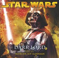 Star Wars Dark Lord - 3 - Aufruhr auf Alderaan