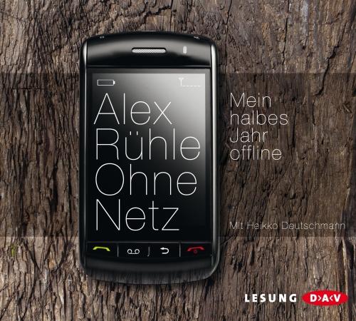 Alex Rühe - Ohne Netz - Mein halbes Jahr offline