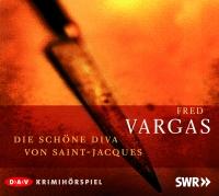 Fred Vargas - Die schöne Diva von Saint-Jacques Hörspiel