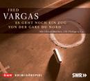 Fred Vargas - Es geht noch ein Zug von der Gare du Nord Hörspiel