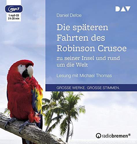 Daniel Defoe - Die späteren Fahrten des Robinson Crusoe zu seiner Insel und rund um die Welt