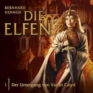 Hennen - Die Elfen 01 - Der Untergang von Vahan Calyd - Hörspiel