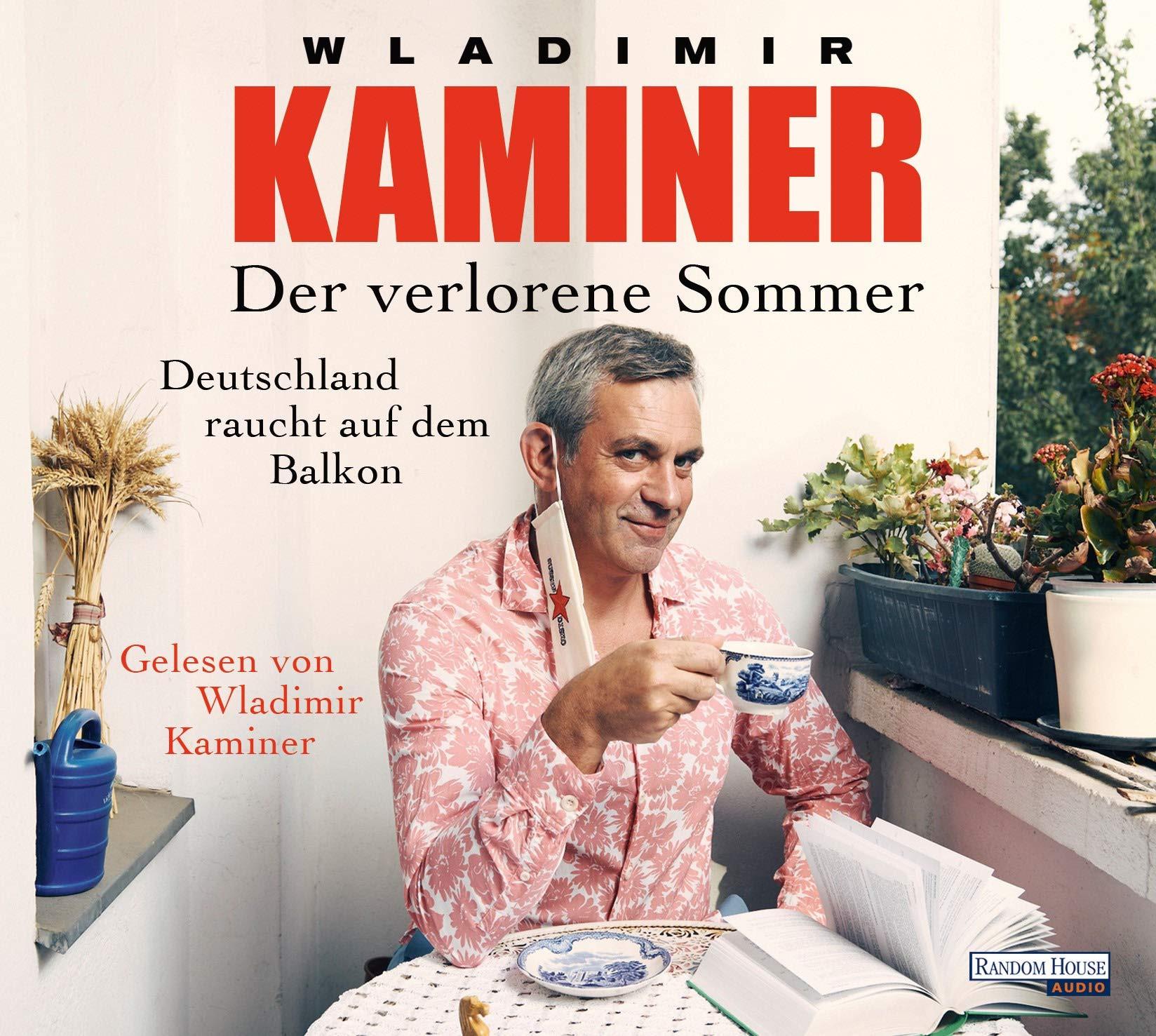 Wladimir Kaminer - Der verlorene Sommer: Deutschland raucht auf dem Balkon