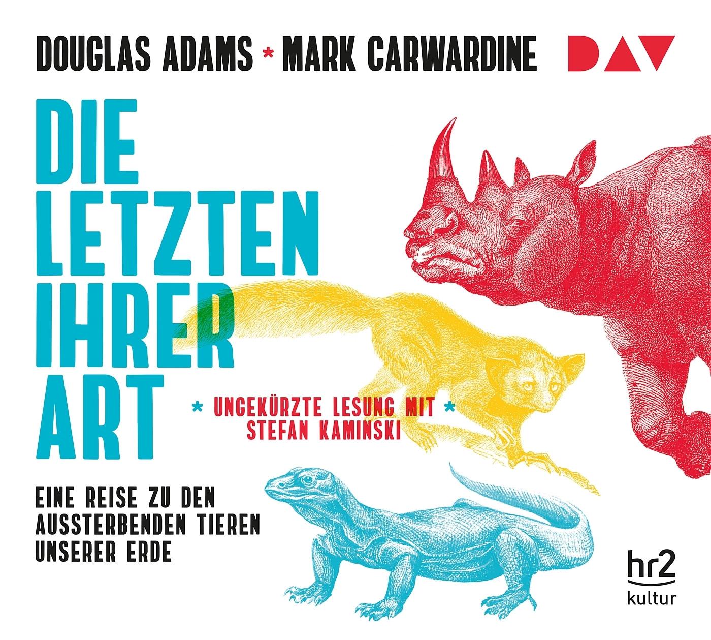 Douglas Adams, Mark Carwardine - Die Letzten ihrer Art. Eine Reise zu den aussterbenden Tieren unserer Erde