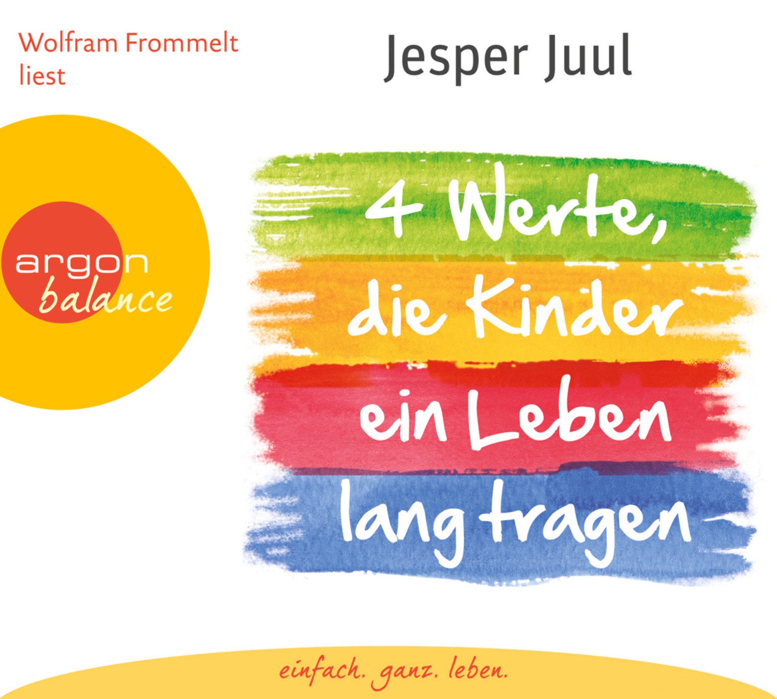 Jesper Juul - Vier Werte, die Kinder ein Leben lang tragen
