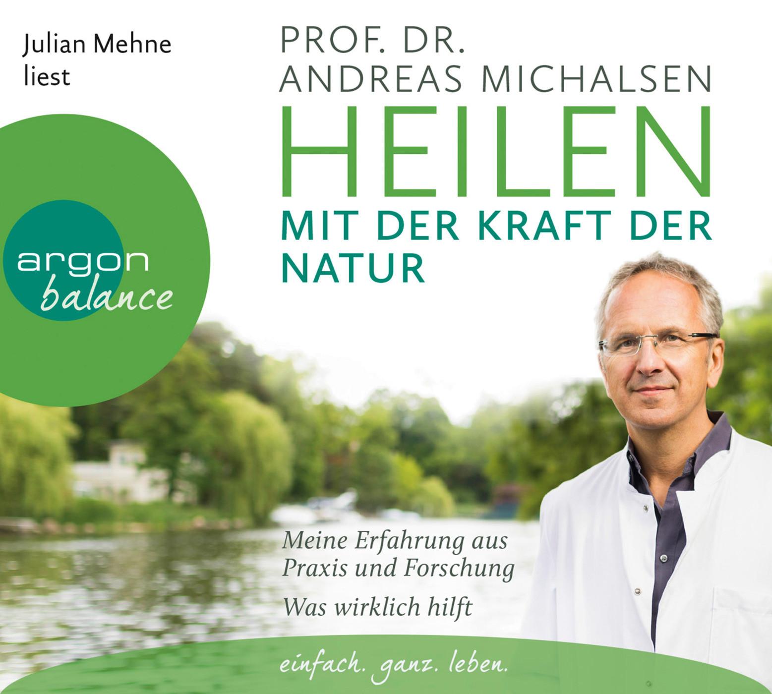 Andreas Michalsen - Heilen mit der Kraft der Natur: Meine Erfahrung aus Praxis und Forschung – Was wirklich hilft