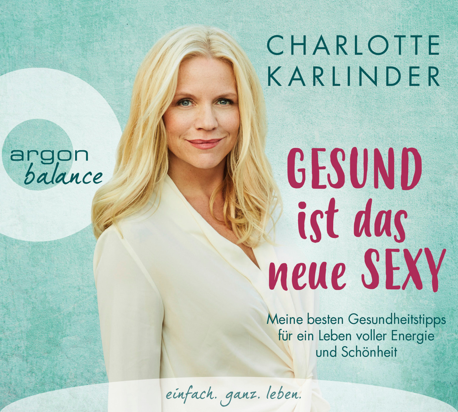 Charlotte Karlinder - Gesund ist das neue Sexy