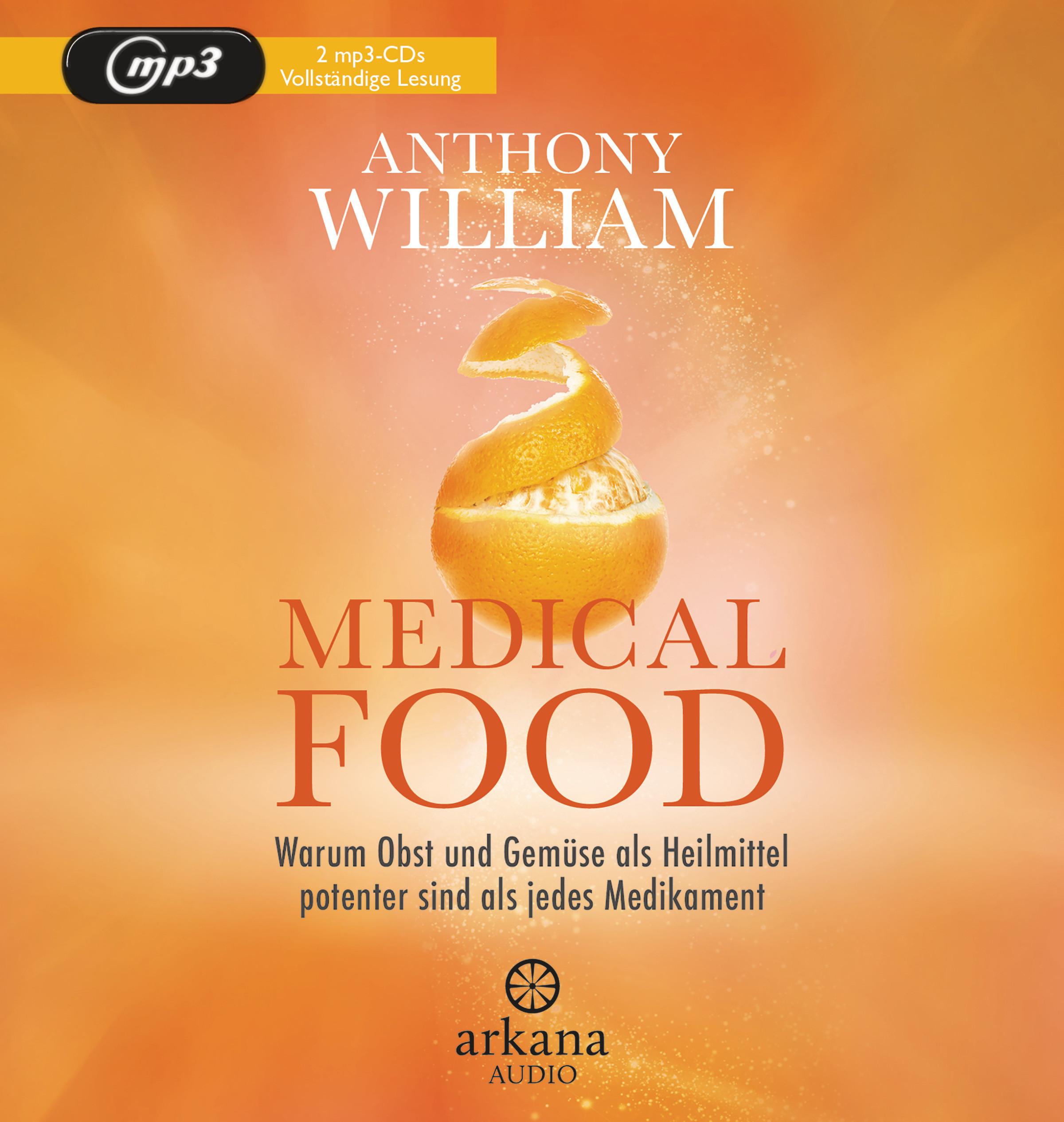Anthony William - Medical Food: Warum Obst und Gemüse als Heilmittel potenter sind als jedes Medikament