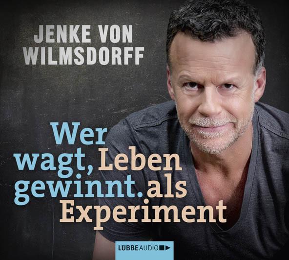 Jenke von Wilmsdorff - Wer wagt, gewinnt: Leben als Experiment