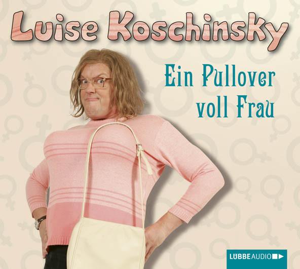 Luise Koschinsky - Ein Pullover voll Frau
