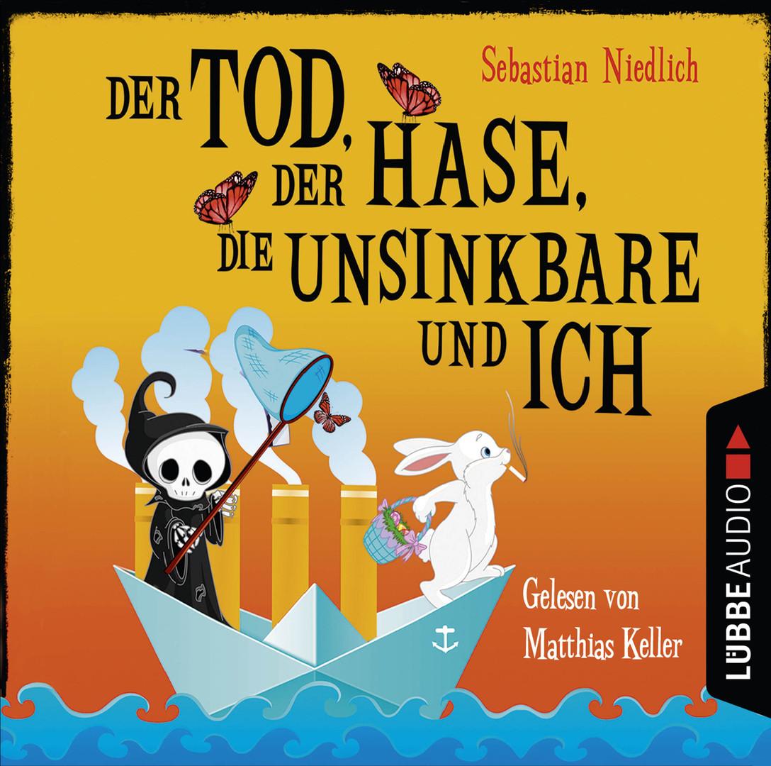Sebastian Niedlich - Der Tod, der Hase, die Unsinkbare und ich