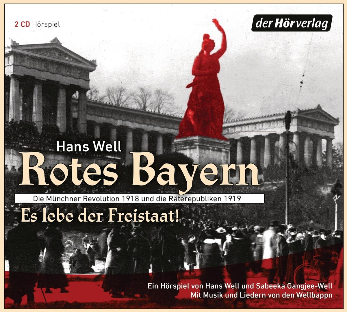Rotes Bayern - Es lebe der Freistaat: Die Münchner Revolution 1918 und die Räterepubliken 1919. Ein Hörspiel
