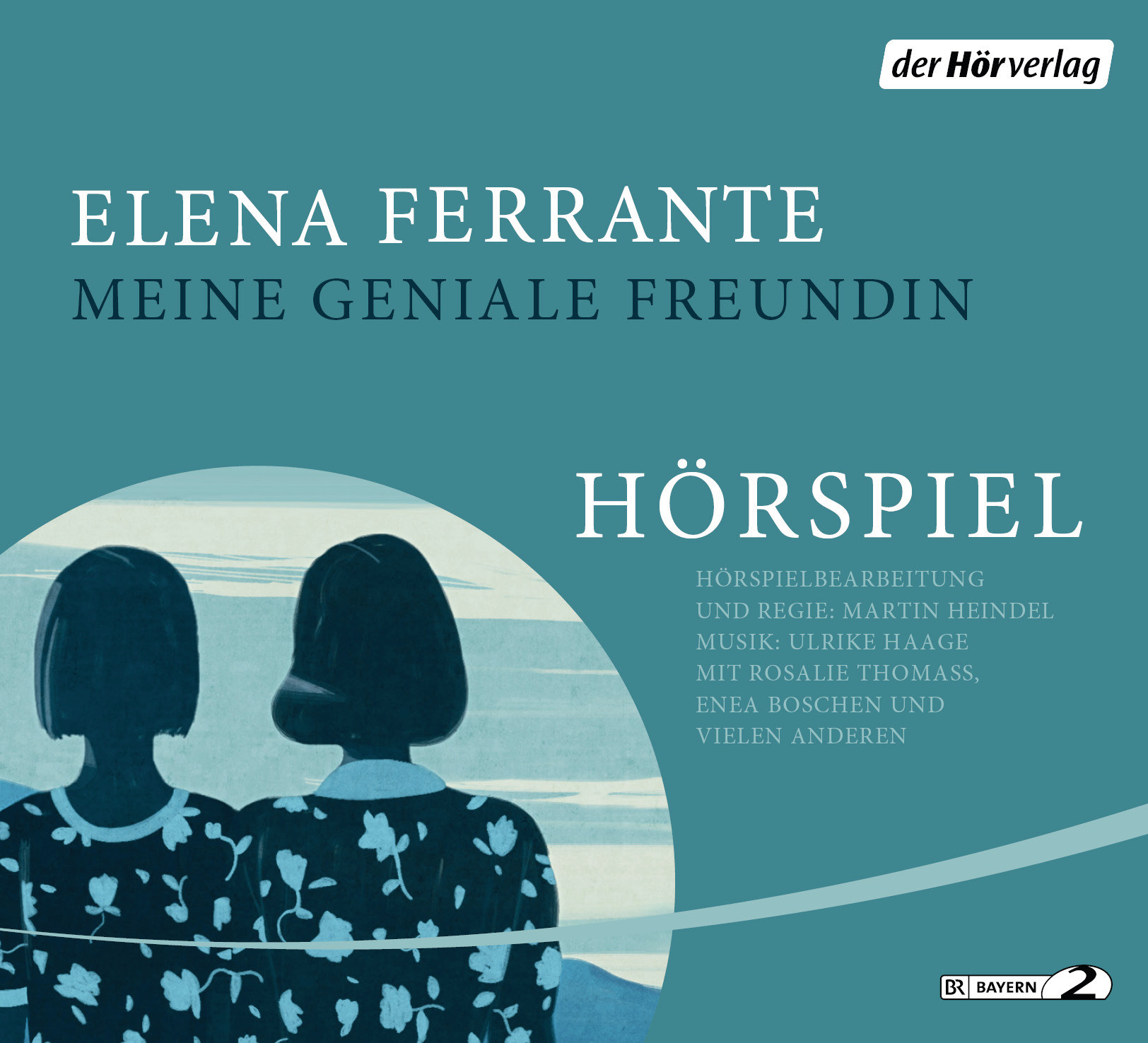 Elena Ferrante - Meine geniale Freundin - Das Hörspiel