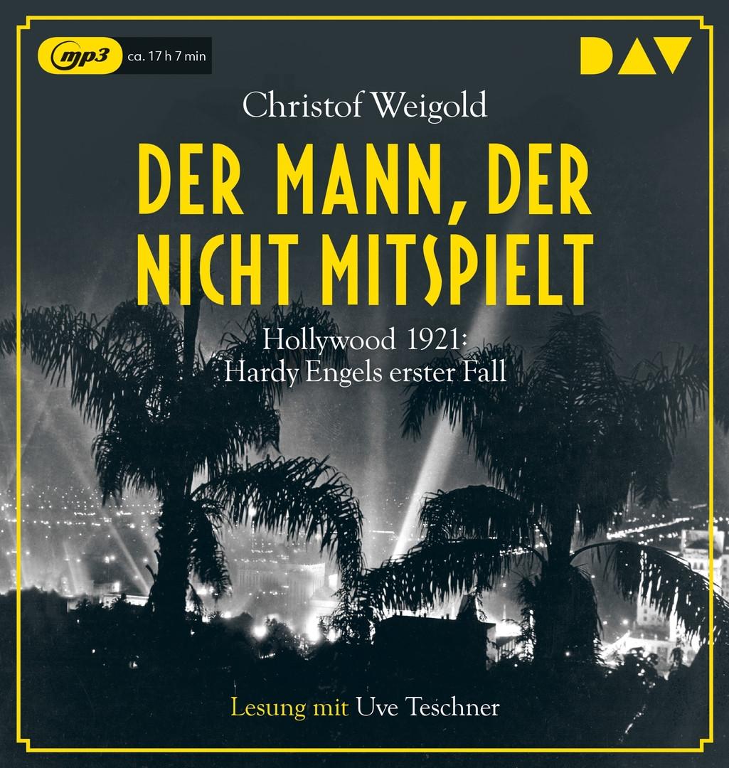 Christof Weigold - Der Mann, der nicht mitspielt: Hollywood 1921: Hardy Engels erster Fall