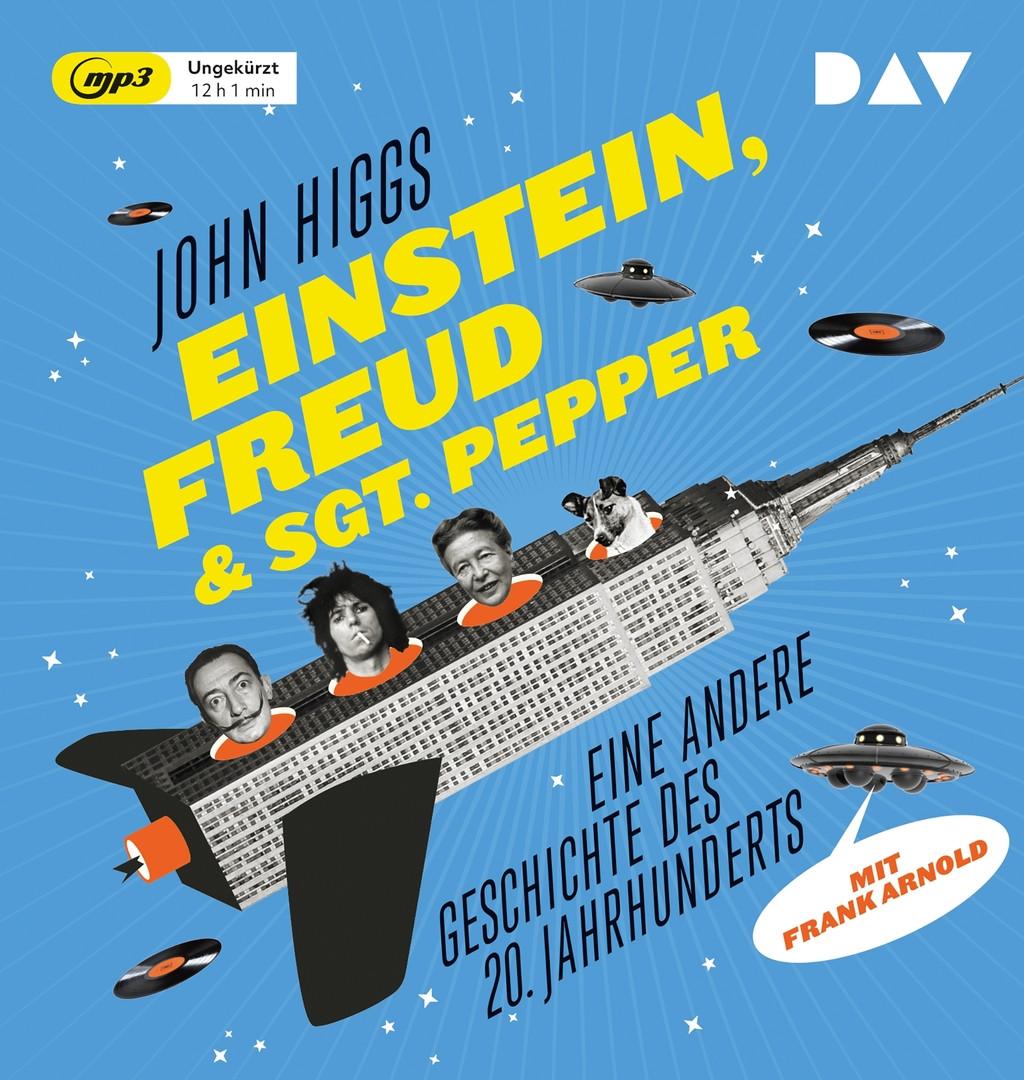 John Higgs - Einstein, Freud & Sgt. Pepper – Eine andere Geschichte des 20. Jahrhunderts