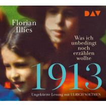 Florian Illies - 1913 – Was ich unbedingt noch erzählen wollte. Die Fortsetzung des Bestsellers 1913