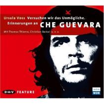 Versuchen wir das Unmögliche. Erinnerungen an Che Guevare