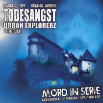 Mord in Serie 15 - Todesangst - Urban Explorerz
