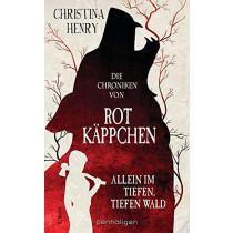 Christina Henry - Die Chroniken von Rotkäppchen - Allein im tiefen, tiefen Wald