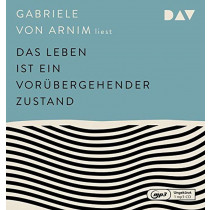 Gabriele von Arnim - Das Leben ist ein vorübergehender Zustand