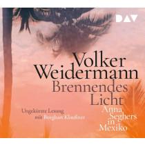 Volker Weidermann - Brennendes Licht. Anna Seghers in Mexiko