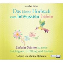 Carolyn Boyes - Das kleine Hör-Buch vom bewussten Leben