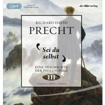 Richard David Precht - Sei du selbst: Geschichte der Philosophie 3