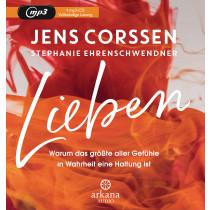 Jens Corssen, Stephanie Ehrenschwendner - Lieben: Warum das größte aller Gefühle in Wahrheit eine Haltung ist