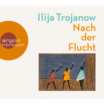 Ilija Trojanow - Nach der Flucht