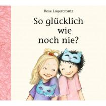 Rose Lagercrantz - So glücklich wie noch nie?