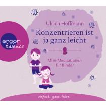 Ulrich Hoffmann - Konzentrieren ist ja ganz leicht: Mini-Meditationen für Kinder
