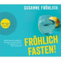 Susanne Fröhlich - Fröhlich Fasten!: Macht Verzicht tatsächlich gesünder und glücklicher? Ein Selbstversuch mit allen Antworten!