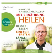 Andreas Michalsen - Mit Ernährung heilen: Besser essen, einfach fasten, länger leben