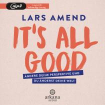 Lars Amend - It's All Good: Liebe dein Leben und der Rest kommt (fast) von allein