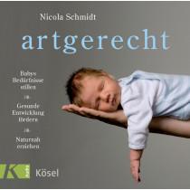 Nicola Schmidt - artgerecht: Babys Bedürfnisse stillen. Gesunde Entwicklung fördern. Naturnah erziehen