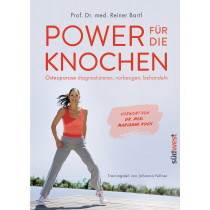 Power für die Knochen  - Osteoporose diagnostizieren, vorbeugen, behandeln  - Vorwort von Dr. med. Marianne Koch - Trainingsteil von Johanna Fellner